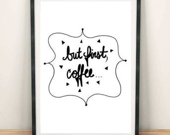 But First, Coffee- INSTANT DOWNLOAD, Digital Print, Quotes, 8.5x11