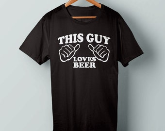 This Guy Loves Beer Funny Mens T Shirt Gift For Him Beer Drinker Shirt Beer Tshirt Drinking Shirt Funny Drinking Shirt Gift For Dad