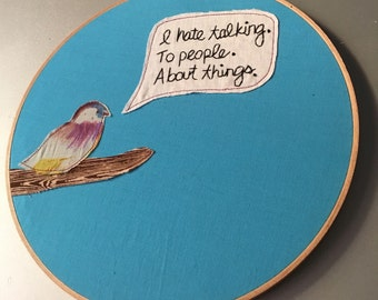 "I hate talking - hand embroidered ""April Ludgate / Parks & Rec"" inspired wall hanging with bird applique"