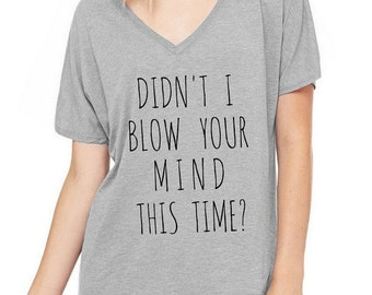 Didn't I Blow Your Mind This Time Oversized Slouchy V Neck Tee Loose tshirt shirt