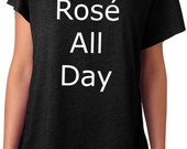 ROSÉ ALL DAY tshirt  t shirt Tri blend Dolman short sleeve triblend T-shirt Top Tee funny wine drinker Rose motivational