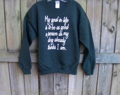 Funny sweatshirt, Dog shirt, funny quote, for the dog lover, dog sweatshirt, fiancé gift, My Goal In Life, unisex, under 25, rctees, for her