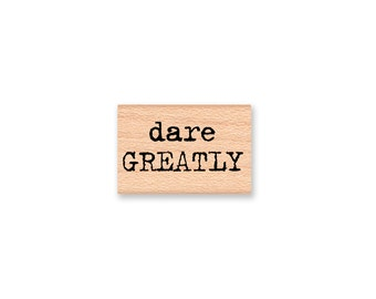 dare GREATLY~Rubber Stamp~Vintage type font~wood mounted rubber stamp~Mountainside Crafts (37-22)