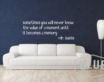 Sometimes you will never know the value of a moment until it becomes a memory - Dr. Suess Vinyl Wall Decal - Dr. Suess quote vinyl decal