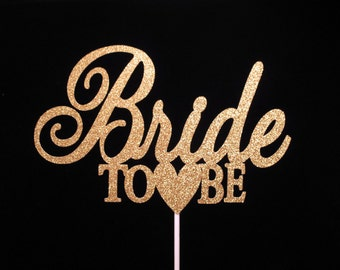 Bride To Be Cake Topper, Bridal Shower Cake Topper, Wedding Shower Cake Topper,  Gold Glitter Bride To Be Cake Topper,