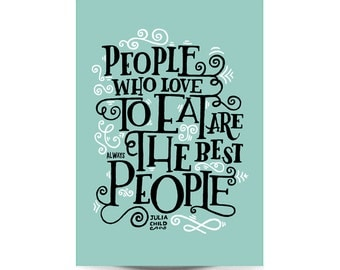 A4 Art Print - 'People Who Love to Eat are Always the Best People' - Illustrated Quote / Hand Lettering / Typographic Quote
