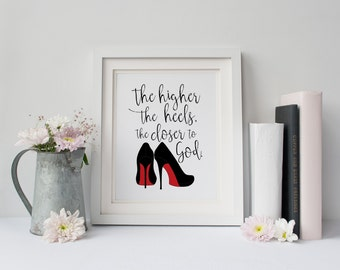 The higher the heels, the closer to God! - Shoe Lover Humor - Christian Woman Art - Digital Download 8x10 Printable