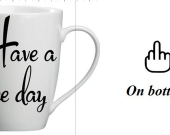 Have a nice day with middle finger Coffee mug