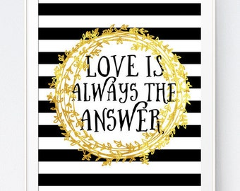 "Black Gold Love Quote ""Love Is Always The Answer"", Wall Quote Office, Nursery Wall Print, Black and Gold, Black White, INSTANT DOWNLOAD"