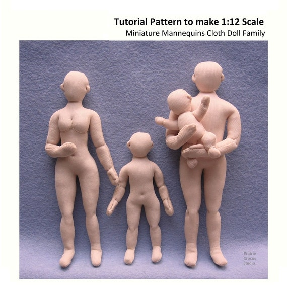Download PDF 1:12 scale cloth doll family pattern tutorial. Miniature mannequins posable soft doll one inch scale basic bodies blank dolls.