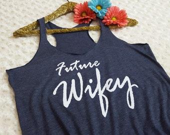 future wifey, future wifey tank, future wifey shirt, bride gift, engaged gift, engaged shirt, fiance gift, bachelorette, bridal shower shirt
