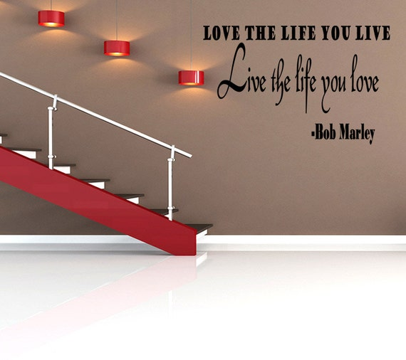 Love Quotes About Life: Wall Quotes Love The Life You Live Live The Life You Love Bob