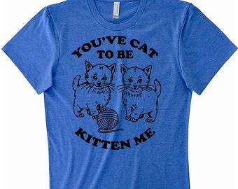 Funny Cat Tee Shirt You Cat To Be Kitten Me Yellow Shirt Cute Cat Shirt