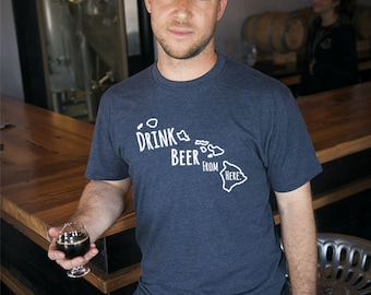 Craft Beer Hawaii- HI- Drink Beer From Here Shirt