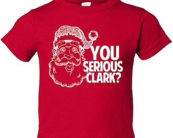 Toddler Christmas T Shirt - You Serious Clark TShirt - Kids Funny Christmas Tee - Item 2699