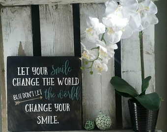 Let your smile change the world inspirational wall art wood sign