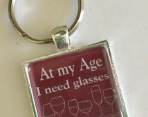 Sassy Snarky Retirement Humor Sayings Keyring, BFF Wine-Themed Keychain, At My Age I Need Glasses, Bunco Prize, Wine Tasting Favors (2811)