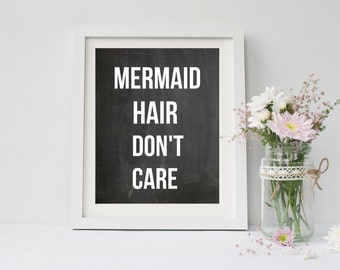 Mermaid hair don't care, quote print,  art print, poster for bedroom, bathroom, dorm room, apartment, or home decor