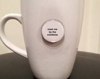 Quote | Mug | Magnet | Meet Me By The Mistletoe