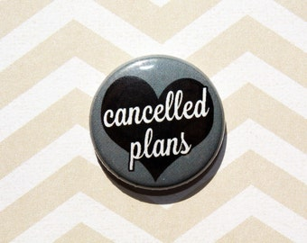 Cancelled Plans-One Inch Pinback Button Magnet