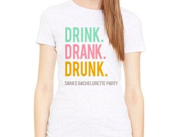 Drink Drank Drunk Custom Tee Shirt - Bridal Shower or Bachelorette Party Tees