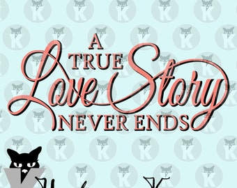 A True Love Story Never Ends - SVG Cutting File -Perfect for Wedding, Anniversary or Vow Renewal, Commercial Use Allowed