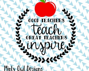 Cricut SVG - Good Teachers Teach Great Teacher Inspire SVG - Teacher Gift - Cut Files - Best Teacher Ever - Silhouette