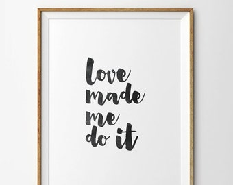Love Made Me Do It Print, Love Made Me Do It Poster, Love Made Me Do It Quote, Motivational Quote, Typography Print, Typography