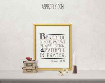 Bible Verse Art Printable Romans 12 12 Be joyful in hope, patient in affliction, and faithful in prayer - Scripture Printables Inspirational