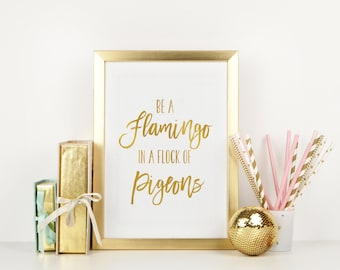 """PRINTABLE Art """"Be a flamingo in a flock of pigeons"""" Gold Foil Art Print Gold Foil Wall Art Gold Foil Flamingo Art Print Typography Art"""