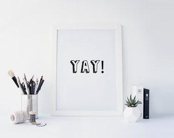 "PRINTABLE Art ""Yay"" Typography Art Print Black and White Motivational Quote Dorm Decor Dorm Art Home Decor Apartment Decor"