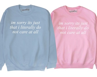 im sorry its just that i literally do not care at all ∘ Sweater ∘ Jumper