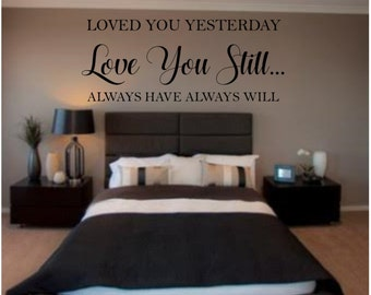 Loved You Yesterday Love You Still Always Have Always Will - Master Bedroom / Bedroom Love Quotes - Vinyl Wall Decal - Home Decor