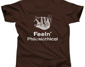 Sloth Shirt Feeln' Philoslothical Philosophy TShirt Philosopher Funny T-Shirt Animal T Shirt Sloth Clothing Gift Idea Existentialism Humor