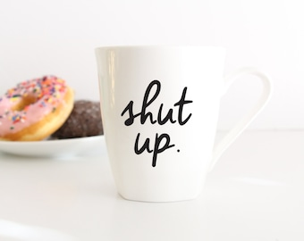 shut up coffee mug // funny coffee mug // coffee mug for friends // gift //  vinyl coffee mug