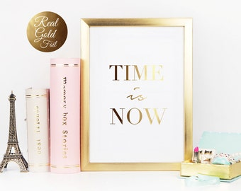 Real Gold Foil Print Time Is Now, Gold Foil, Typographic Poster, Wall Art, Wall Decor, Gold Foil Poster, Motivational Print, Gold Art Print