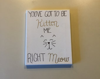 You've Got to be Kitten Me Right Meow 8x10 Canvas