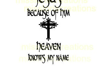 Jesus because of Him Heaven knows my name SVG Cut file  Cricut explore filescrapbook vinyl decal wood sign t shirt cricut cameo