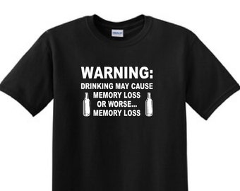 WARNING Drinking May Cause MEMORY LOSS - Beer Drinker -Funny T-Shirt