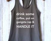Drink Some Coffee Gangsta Rap Handle It,Coffee Tank,Gangsta Rap Tank,Crossfit Shirt,Workout Tank,Crossfit Tank,Funny Shirt,Workout Shirt,GHT