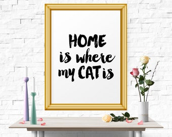 Printable Poster, Home Is Where My Cat Is, Quote Prints, Home Decor, Motivational Print, Inspirational Quote, Typography Wall Art