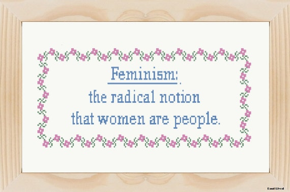 The Radical Notion Feminist Quote By DontCrossMeStitch On Etsy