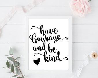 Have Courage And Be Kind Print, Monochrome Print, Home Decor, Nursery Decor, Motivational Print