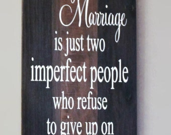 A Perfect Marriage Is Just Two Imperfect People Who Refuse To Give Up On Each Other - Personalized Painted Wood Sign, Carved wood signs
