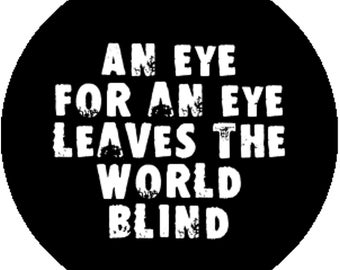New Black Handmade 1 Inch 25mm Badge Button Pin An Eye For An Eye Leaves the World Blind Punk Mahatma Gandhi Ghandi