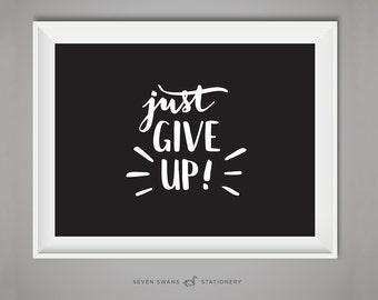 Motivational poster, Just give up, funny printable art, anti motivational, give up, print motivational, motivationals, printable funny art