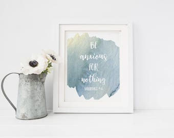INSTANT DOWNLOAD, Be Anxious For Nothing Print, Watercolor Digital Print, Bible Verse Printable, Scripture Print, Philippians 4:6 Sign