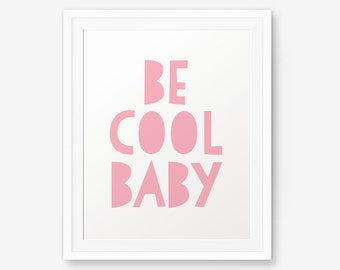 Be Cool Baby, Pink and Navy Art, Nursery Wall Art, Children decor, Custom Color, Motivational Quote
