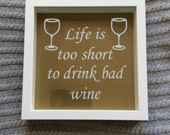 Gold 'Life Is Too Short To Drink Bad Wine' Picture .