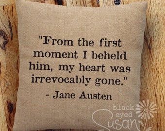 """Jane Austen Quote Pillow Cover """"From the first moment I beheld him, my heart was irrevocably gone."""" 